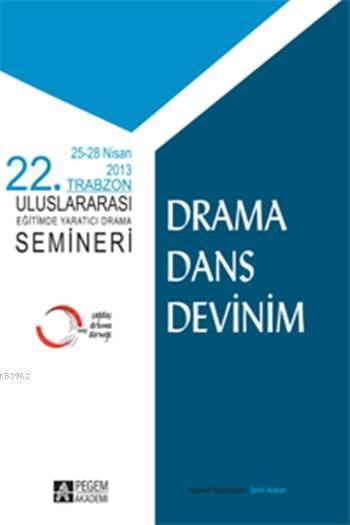 22. Trabzon Uluslararası Eğitimde Yaratıcı Drama Semineri; Drama Dans Devinim (25-28 Nisan 2013 Trabzon)