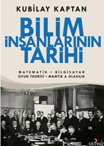 Bilim İnsanlarının Tarihi; Matematik, Bilgisayar, Oyun Teorisi, Mantık, Olasılık