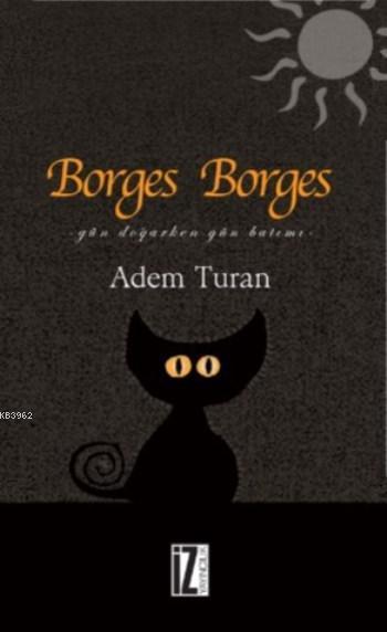 Borges Borges; Gün Doğarken Gün Batımı