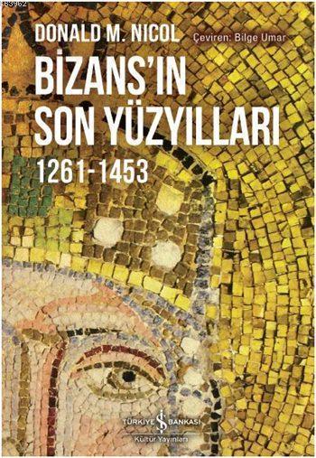 Bizans'ın Son Yüzyılları 1261-1453