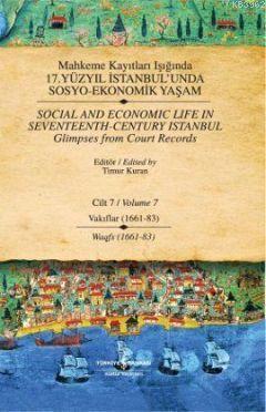 Mahkeme Kayıtları Işığında 17. Yüzyıl İstanbul'unda Sosyo Ekonomik Yaşam (Cilt 7); Vakıflar 1661-83