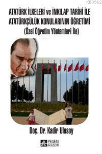 Atatürk İlkeleri ve İnkılap Tarihi İle Atatürkçülük Konularının Öğretimi; Özel Öğretim Yöntemleri İle