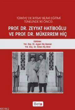 Türkiye'de İktisat Bilimi Eğitimi Tünelinde İki Öncü; Prof. Dr. Zeyyat Hatiboğlu ve Prof. Dr. Mükerrem Hiç