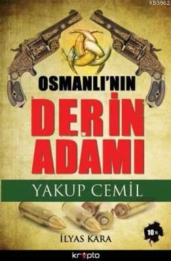 Osmanlının Derin Adamı; Yakup Cemil