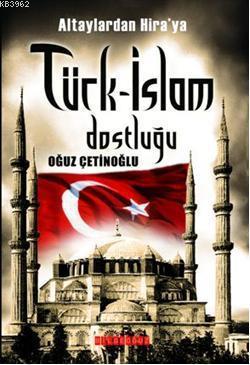 Altaylardan Hiraya  Türk-İslam Dostluğu