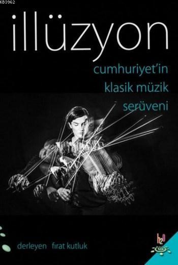 İllüzyon; Cumhuriyet'in Klasik Müzik Serüveni