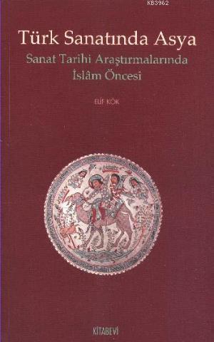 Türk Sanatında Asya; Sanat Tarihi Araştırmalarında İslam Öncesi