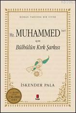 Hz.Muhammed (Sav) için Bülbülün Kırk Şarkısı; Roman Tadında bir Siyer