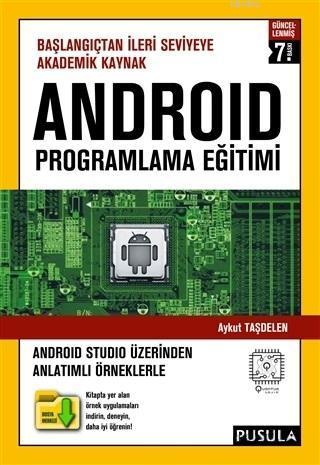 Android Programlama Eğitimi; Başlangıçtan İleri Seviyeye Akademik Kaynak
