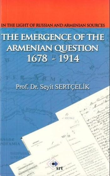 The Emergence Of The Armenian Question; 1678 1914