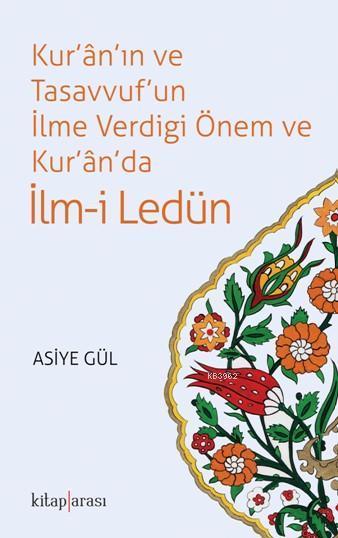 Kur'ân'ın ve Tasavvuf'un İlme Verdiği Önem ve Kur'ân'da İlm-i Ledün