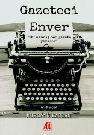 Gazeteci Enver; Okunmamış Her Gazete Yenidir