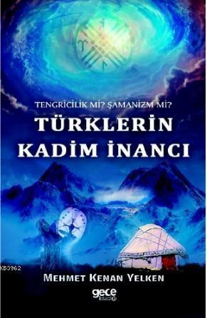 Türklerin Kadim İnancı; Tengricilik Mİ ? Şamanizm Mİ ?