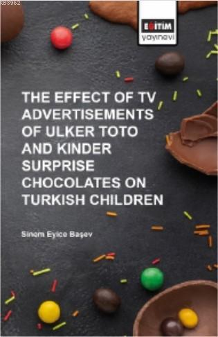 The Effect of TV Advertısements of Ulker Toto and Kinder Surprise; Chocalates on Turkish Children
