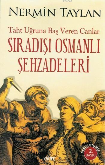 Taht Uğruna Baş Veren Canlar; Sıradışı Osmanlı Şehzadeleri