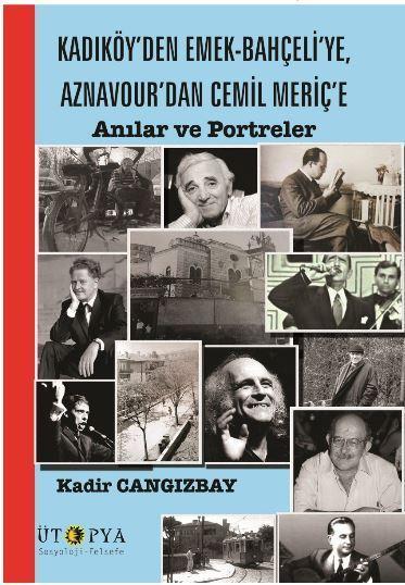 Kadıköy'den Emek-Bahçeli'ye, Aznavour'dan Cemil Meriç'e; Anılar ve Portreler