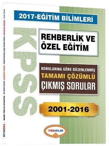 KPSS Eğitim Bilimleri Rehberlik ve Özel Eğitim 2017; Konularına Göre Düzenlenmiş Tamamı Çözümlü Çıkmış Sorular 2001 2016