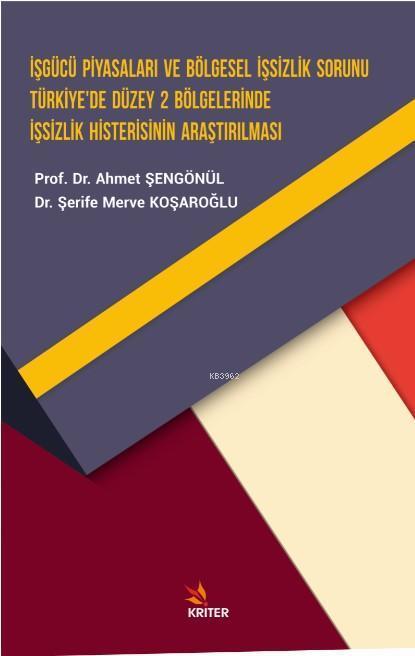 İşgücü Piyasaları ve Bölgesel İşsizlik Sorunu Türkiye'de Düzey 2 Bölgelerinde İşsizlik Histerisinin; Araştırılması