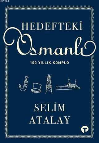 Hedefteki Osmanlı; 100 Yıllık Komplo