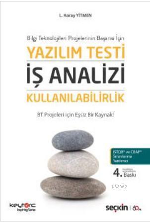 Bilgi Teknolojileri Projelerinin Başarısı İçin Yazılım Testi - İş Analizi - Kullanılabilirlik; BT Projeleri için Eşsiz Bir Kaynak!