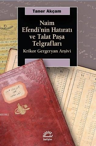 Naim Efendi'nin Hatıratı ve Talat Paşa Telgrafları; Krikor Gergeryan Arşivi