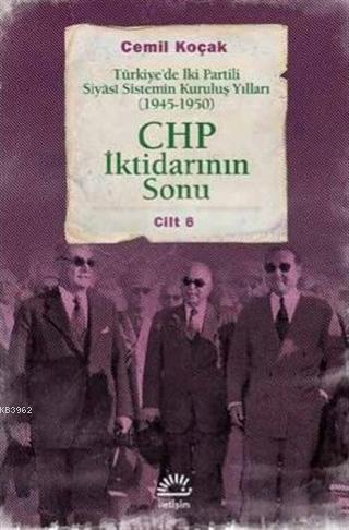 CHP İktidarının Sonu; Türkiye'de İki Partili Siyasi Sistemin Kuruluş Yılları (1945-1950) Cilt 6