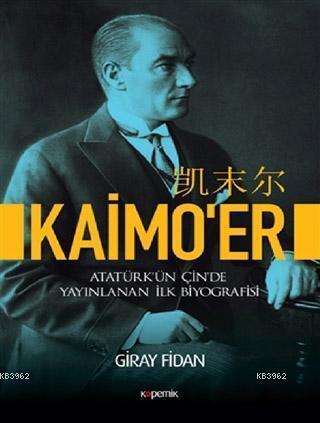 Kaimo er; Atatürk'ün Çin'de Yayınlanan İlk Biyografisi