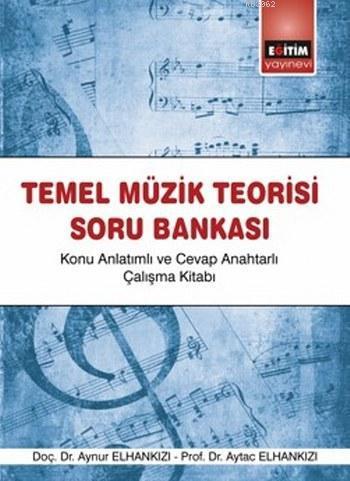 Temel Müzik Teorisi Soru Bankası; Konu Anlatımlı ve Cevap Anahtarlı Çalışma Kitabı