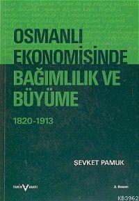 Osmanlı Ekonomisinde Bağımlılık ve Büyüme 1820-1913