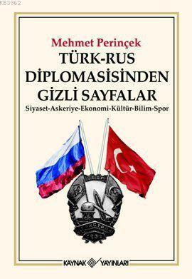 Türk-Rus Diplomasisinden Gizli Sayfalar; Siyaset - Askeriye - Ekonomi - Kültür - Bilim - Spor