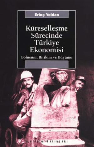 Küreselleşme Sürecinde Türkiye Ekonomisi; Bölüşüm, Birikim ve Büyüme