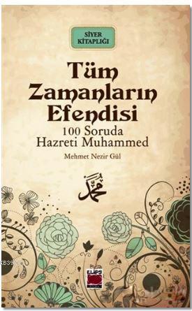 Tüm Zamanların Efendisi; 100 Soruda Hz. Muhammed