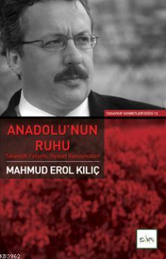 Anadolu'nun Ruhu; Tasavvuf Felsefe Siyaset Konuşmaları