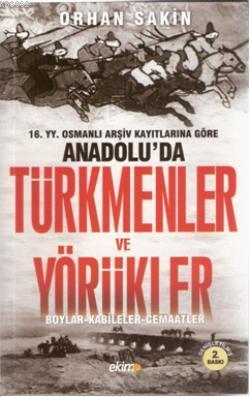 16.yy.Osmanlı Arşiv Kayıtlarına Göre Anadolu'da| Türkmenler ve Yörükler; Boylar - Kabileler - Cemaatler