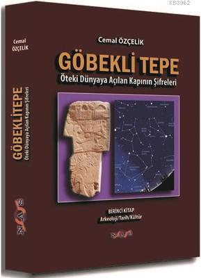 Göbekli Tepe Öteki Dünyaya Açılan Kapının Şifreleri Birinci Kitap