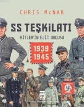 SS Teşkilatı: Hitlerin Elit Ordusu (1939-1945 / Ciltli)