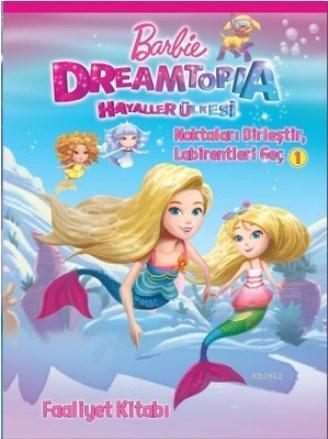 Barbie Dreamtopia Hayaller Ülkesi - Noktaları Birleştir, Labirentleri Geç 1 Faaliyet Kitabı