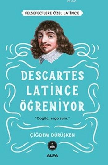 Descartes - Latince Öğreniyor; Felsefecilere Özel Latince