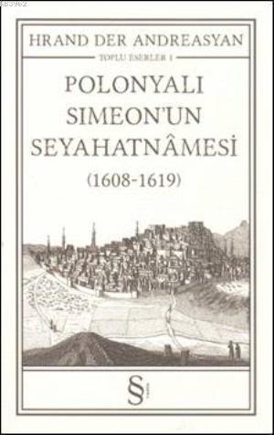 Polonyalı Simeon'un Seyahatnamesi; (1608-1619) Toplu Eserler 1