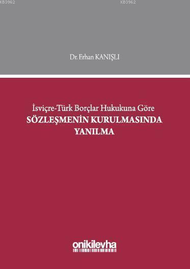 İsviçre Türk Borçlar Hukukuna Göre Sözleşmenin Kurulmasında Yanılma