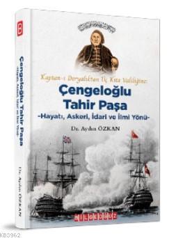Kaptan-ı Deryalıktan Üç Kıta Valiliğine: Çengeloğlu Tahir Paşa - Hayatı, Askeri, İdari ve İlmi Yönü