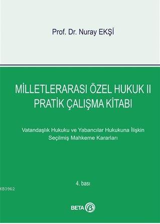 Milletlerarası Özel Hukuk 2 - Pratik Çalışma Kitabı; Vatandaşlık ve Yabancılar Hukukuna İlişkin Seçilmiş Mahkeme Kararları