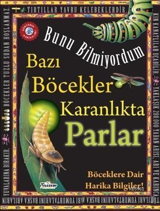 Bazı Böcekler Karanlıkta Parlar - Bunu Bilmiyordum Böceklere Dair Harika Bilgiler!