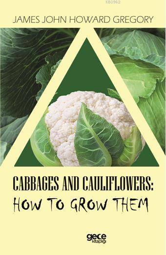 Cabbages and Caulıflowers: How To Grow Them