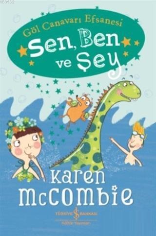 Sen, Ben ve Şey - Göl Canavarı Efsanesi; Karen McCombie