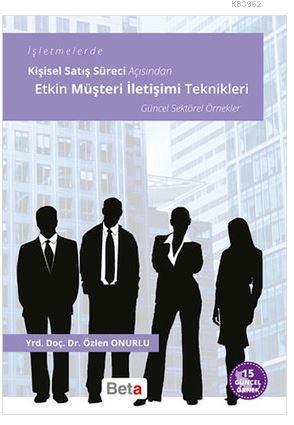 Etkin Müşteri İletişimi Teknikleri; İşletmelerde Kişisel Satış Süreci Açısından