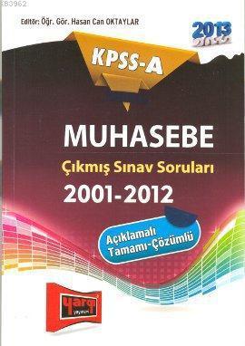 KPSS-A Muhasebe Çıkmış Sınav SoruIarı (2001-2012); Açıklamalı-Tamamı Çözümlü