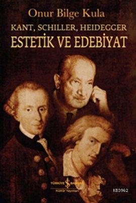 Estetik ve Edebiyat; Kant, Schiller, Heidegger