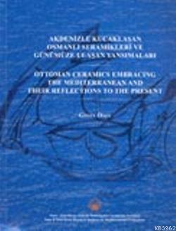 Akdenizle Kucaklaşan Osmanlı Seramikleri; ve Günümüze Ulaşan Yansımaları