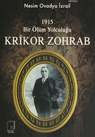 1915 Bir Ölüm Yolculuğu Krikor Zohrab; (26 Haziran 1861-19 Temmuz 1915)